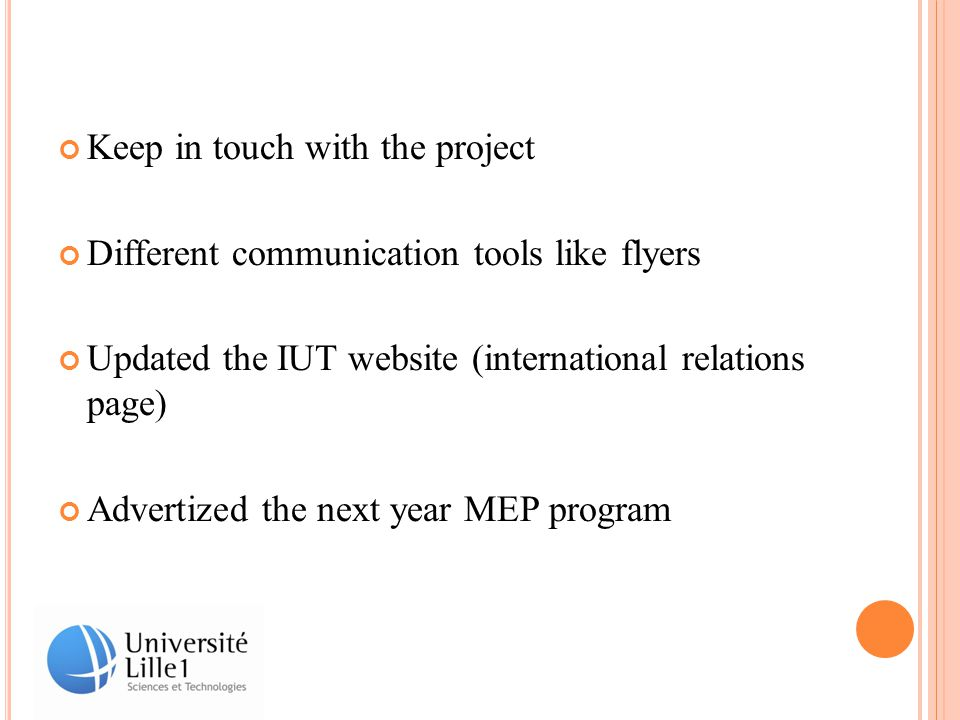 Keep in touch with the project Different communication tools like flyers Updated the IUT website (international relations page) Advertized the next year MEP program