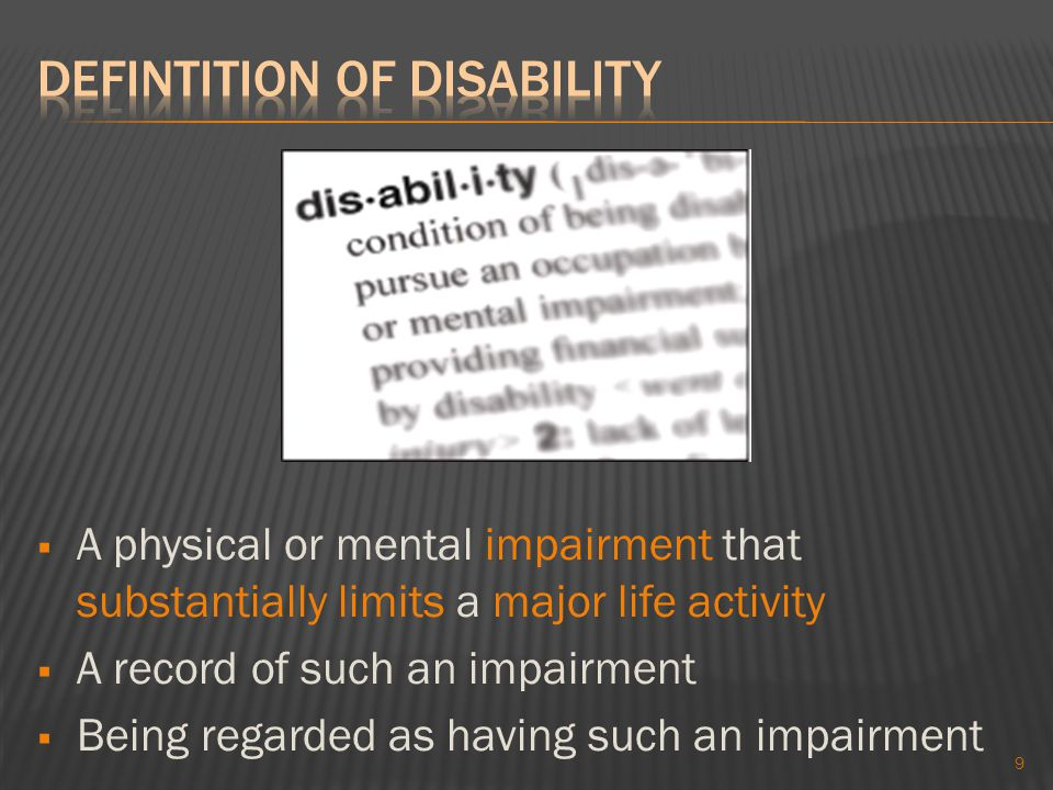 9  A physical or mental impairment that substantially limits a major life activity  A record of such an impairment  Being regarded as having such an impairment