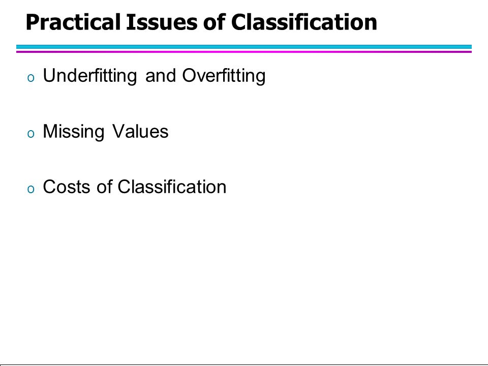 Tan,Steinbach, Kumar Introduction to Classification (with major additions/modifications by Ch. Eick) 10/1/2012 Practical Issues of Classification o Un