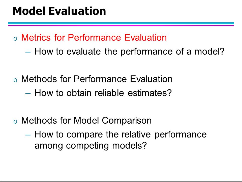 Tan,Steinbach, Kumar Introduction to Classification (with major additions/modifications by Ch. Eick) 10/1/2012 Model Evaluation o Metrics for Performa
