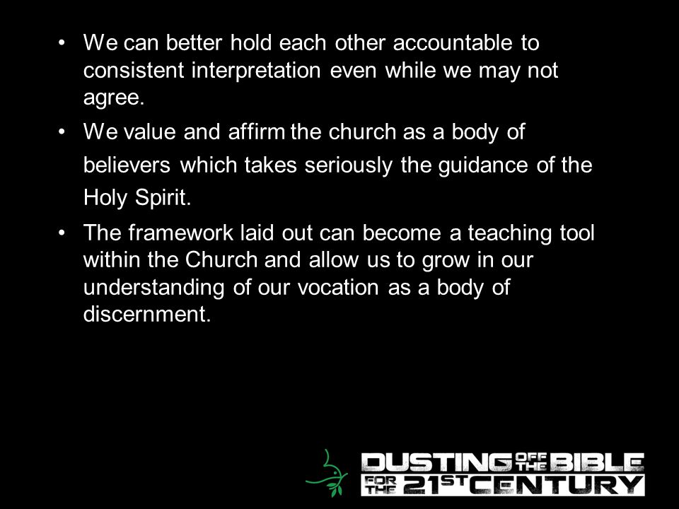 17 We can better hold each other accountable to consistent interpretation even while we may not agree. We value and affirm the church as a body of bel