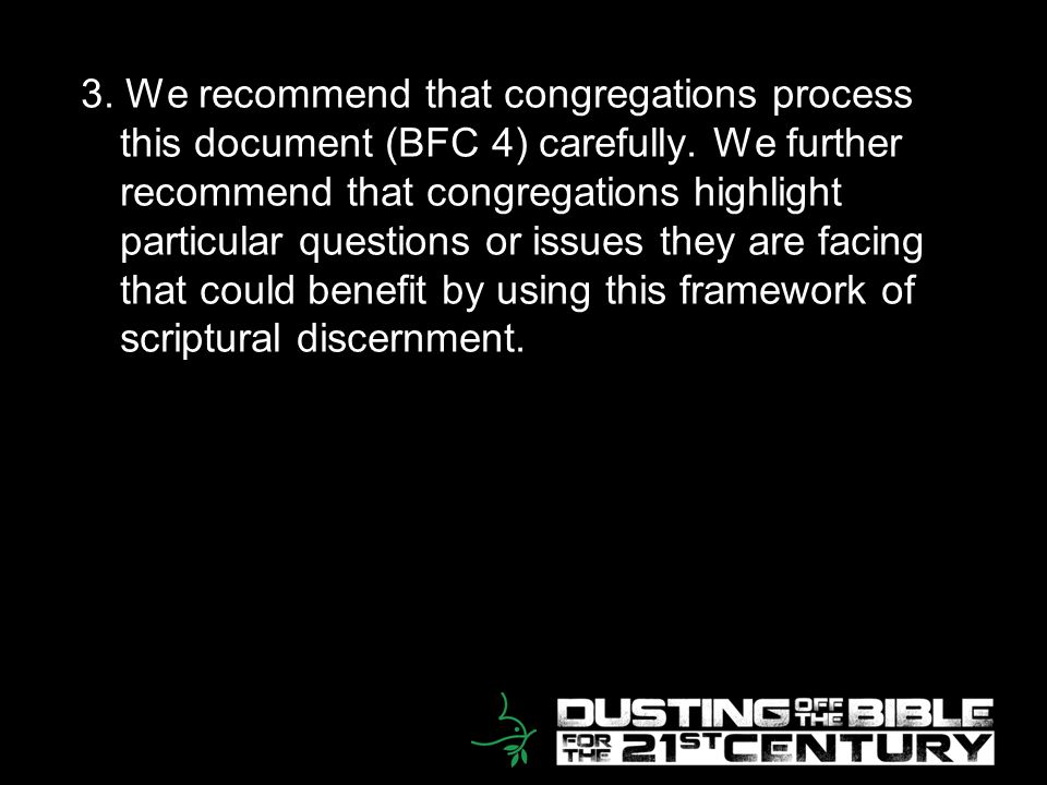21 3. We recommend that congregations process this document (BFC 4) carefully. We further recommend that congregations highlight particular questions