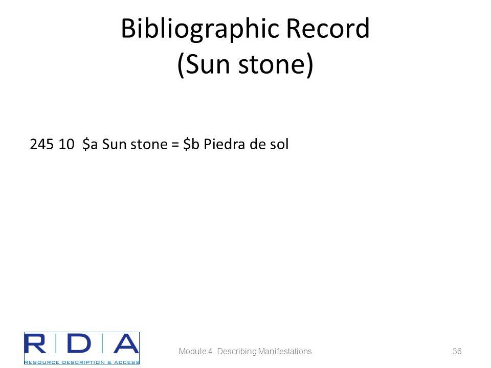 Bibliographic Record (Sun stone) 245 10 $a Sun stone = $b Piedra de sol Module 4.