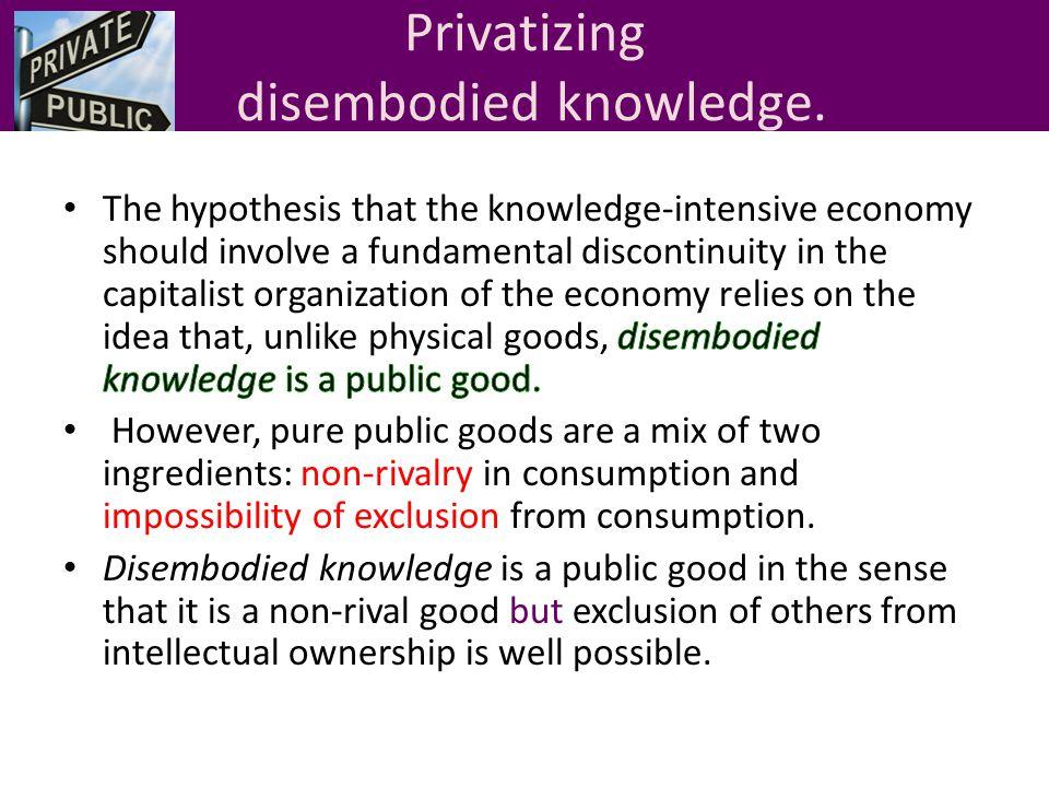 Privatizing disembodied knowledge.