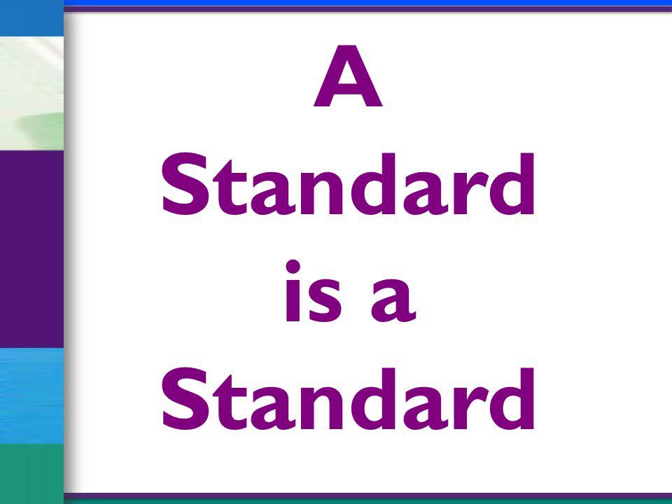 A Standard is a Standard