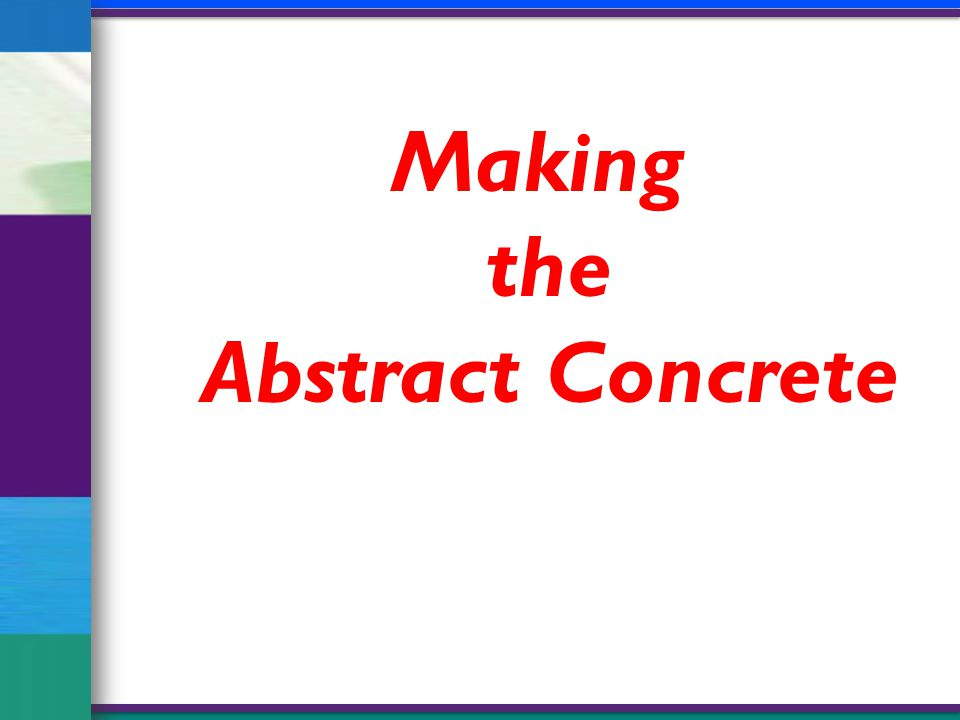 Making the Abstract Concrete