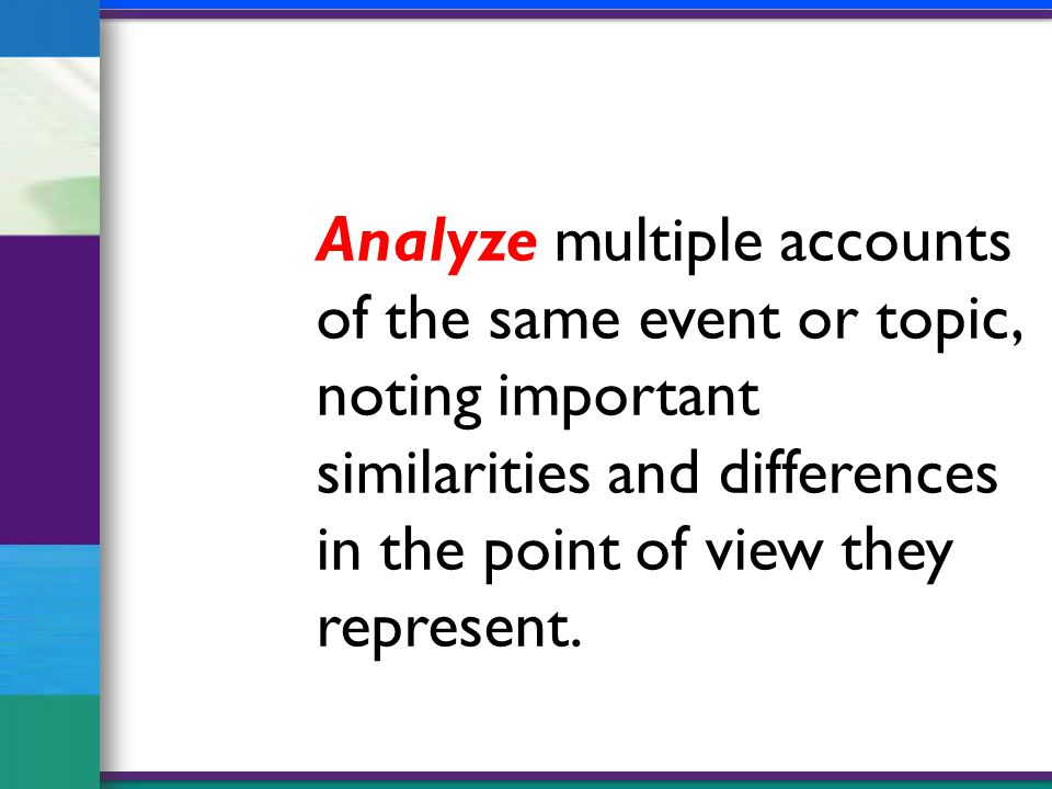 Analyze multiple accounts of the same event or topic, noting important similarities and differences in the point of view they represent.
