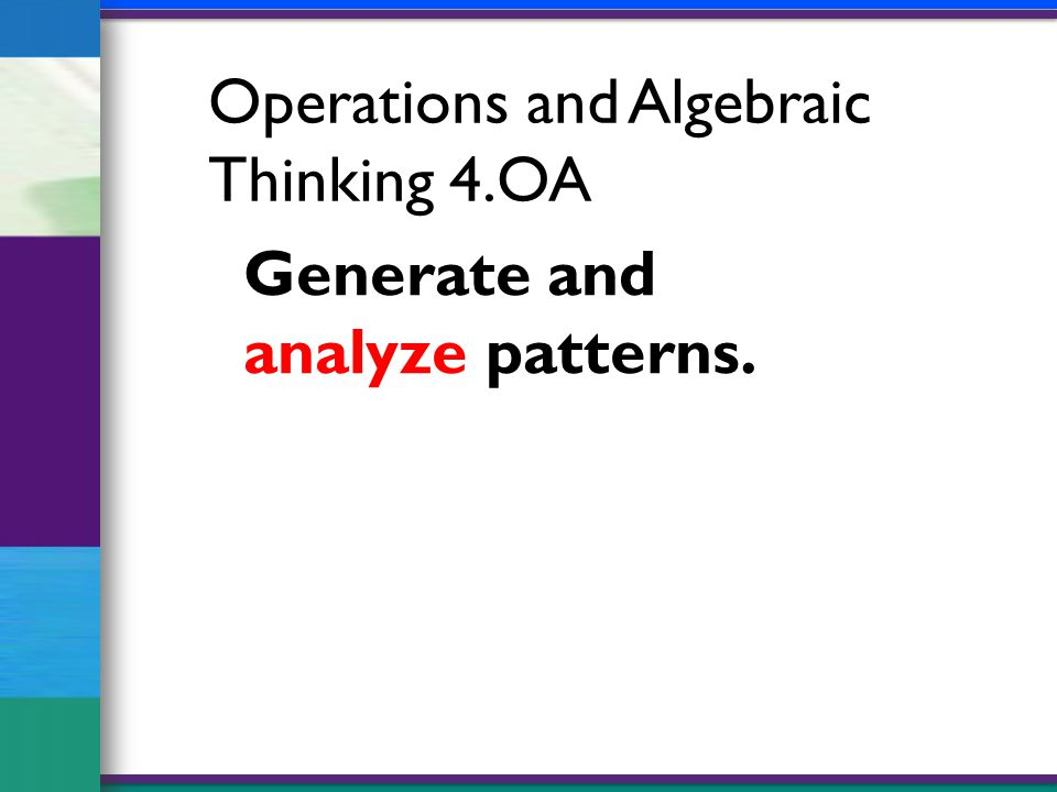 Operations and Algebraic Thinking 4.OA Generate and analyze patterns.