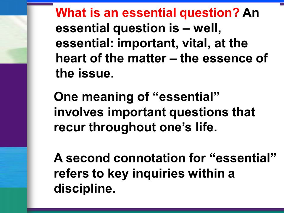 One meaning of essential involves important questions that recur throughout one's life.