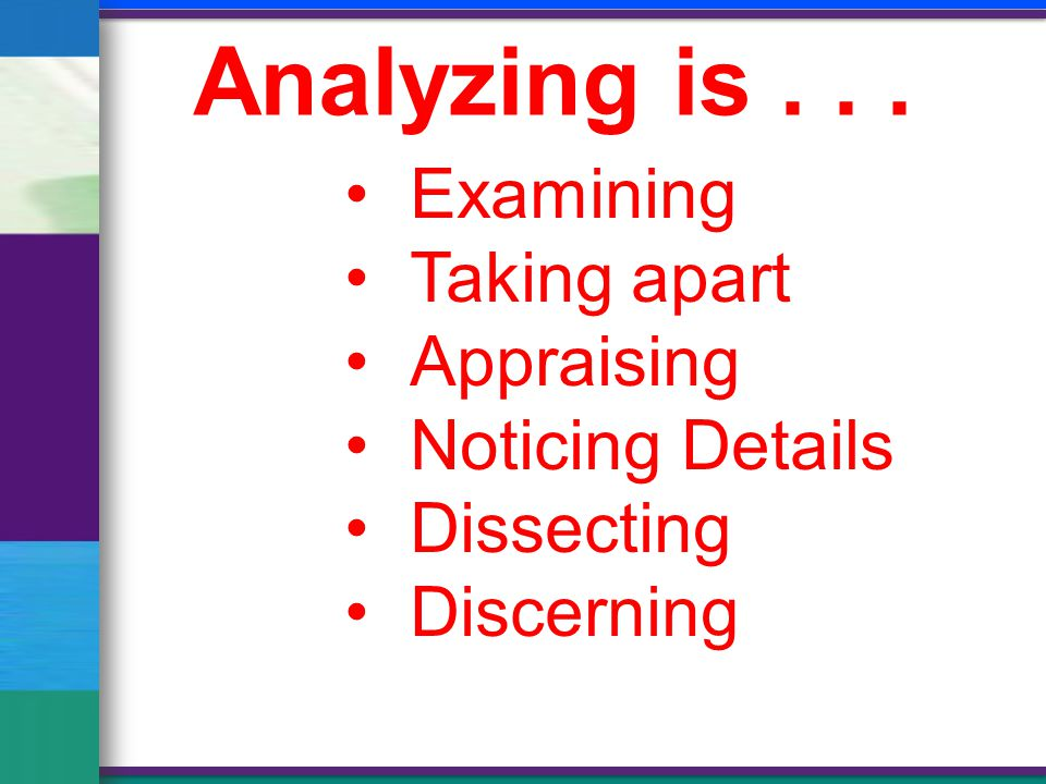 Examining Taking apart Appraising Noticing Details Dissecting Discerning Analyzing is...