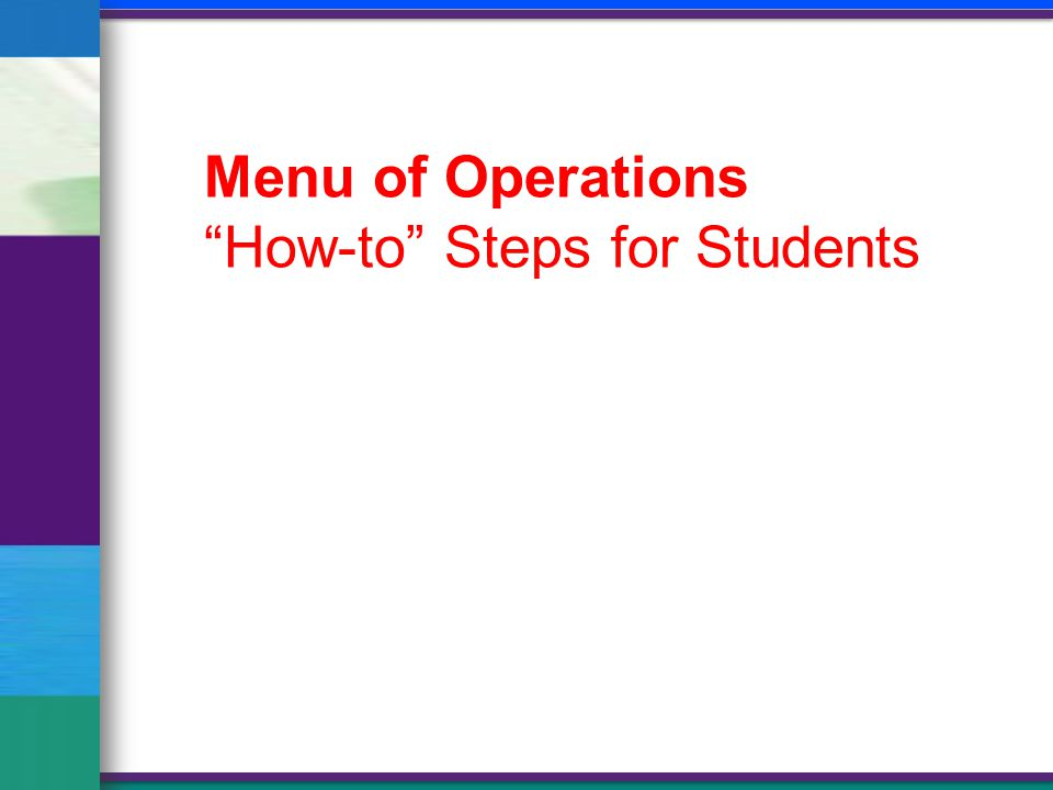Menu of Operations How-to Steps for Students