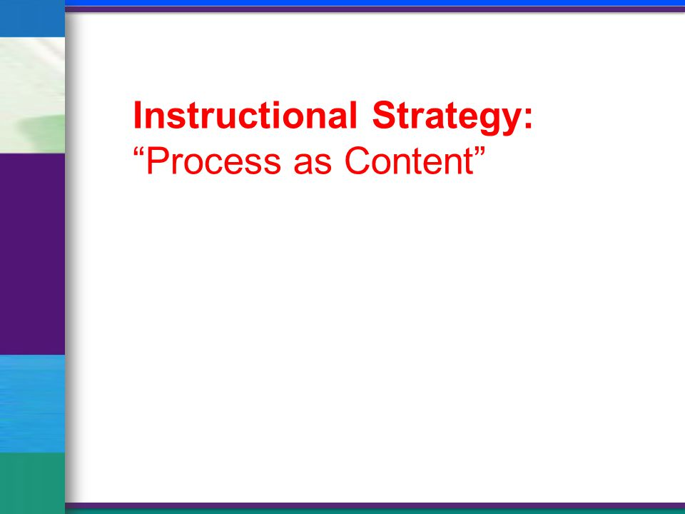 Instructional Strategy: Process as Content