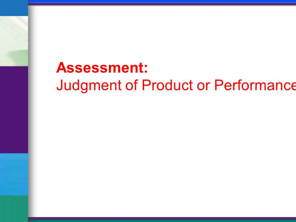 Assessment: Judgment of Product or Performance