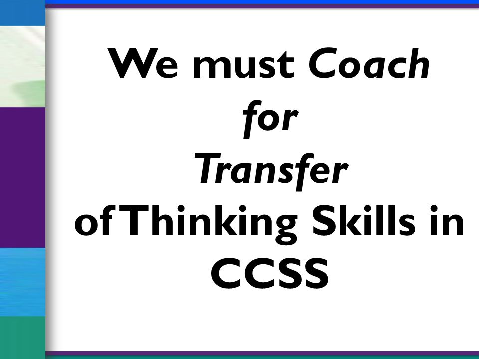 We must Coach for Transfer of Thinking Skills in CCSS