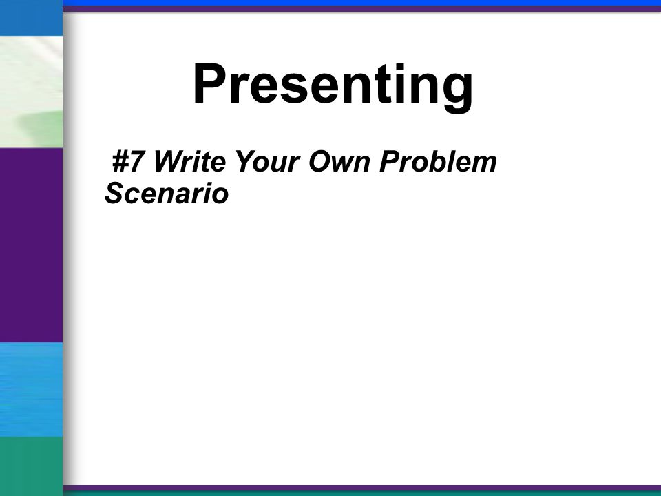 Presenting #7 Write Your Own Problem Scenario