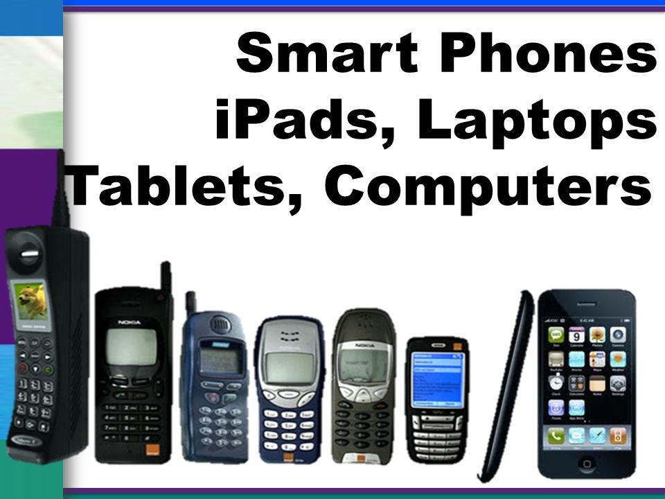 Smart Phones iPads, Laptops Tablets, Computers