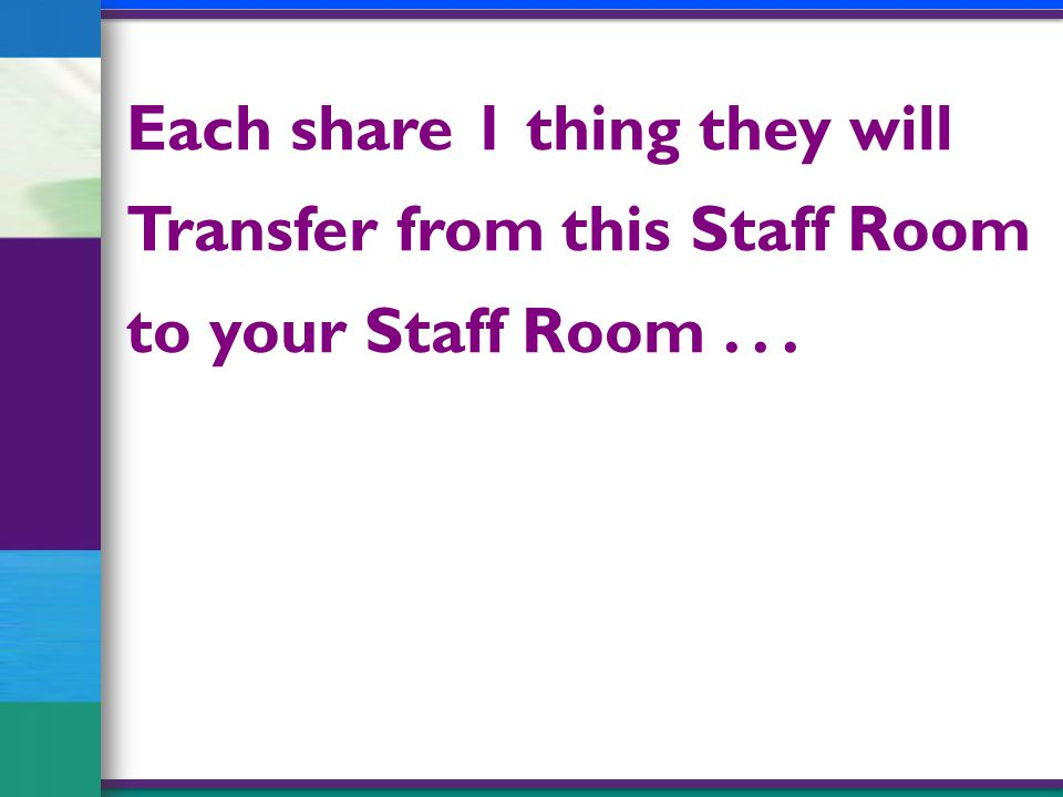 Each share 1 thing they will Transfer from this Staff Room to your Staff Room...