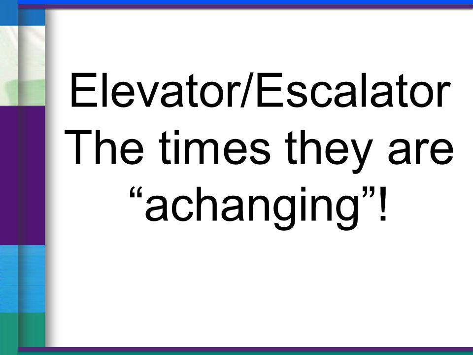 Elevator/Escalator The times they are achanging !