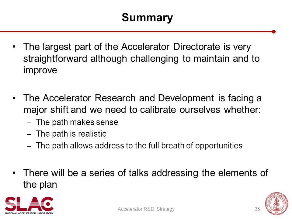 Summary The largest part of the Accelerator Directorate is very straightforward although challenging to maintain and to improve The Accelerator Resear