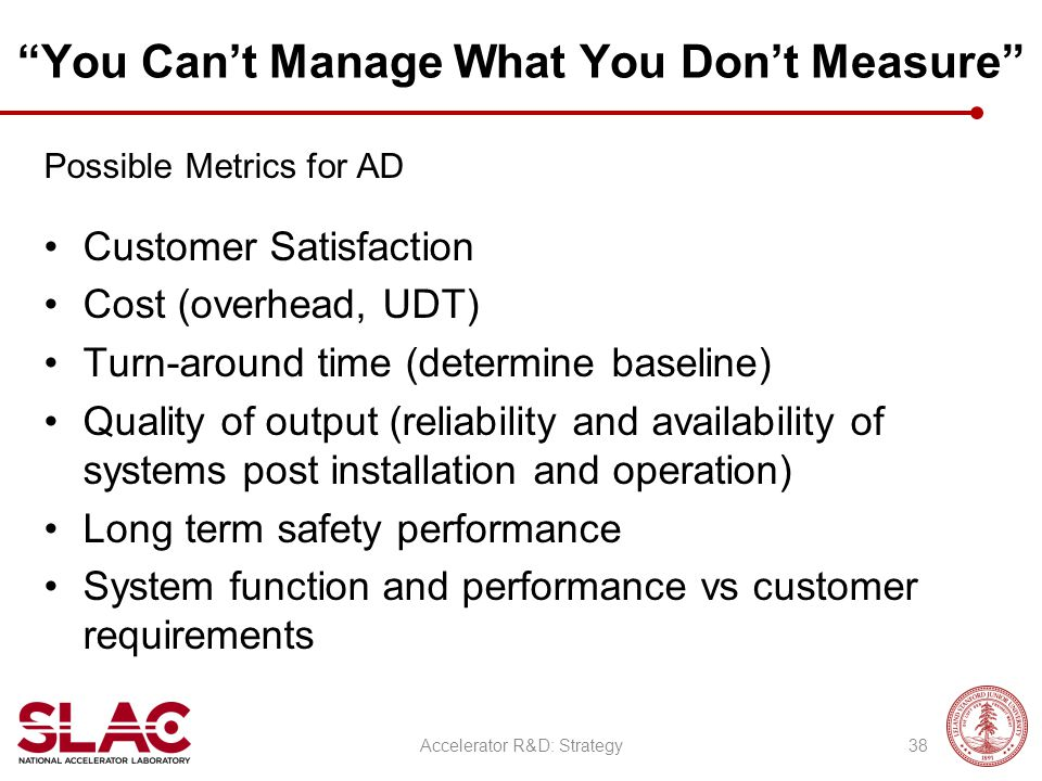 """You Can't Manage What You Don't Measure"" Possible Metrics for AD Customer Satisfaction Cost (overhead, UDT) Turn-around time (determine baseline) Qua"