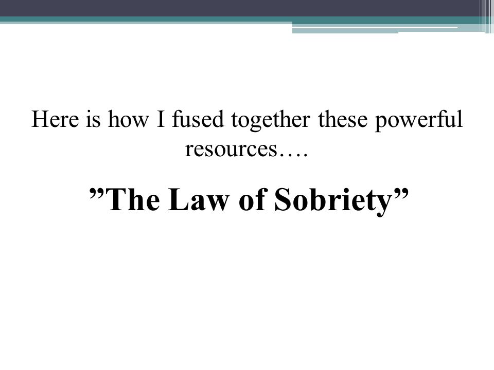 "Here is how I fused together these powerful resources…. ""The Law of Sobriety"""