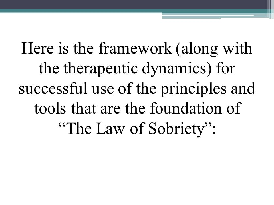 "Here is the framework (along with the therapeutic dynamics) for successful use of the principles and tools that are the foundation of ""The Law of Sobr"