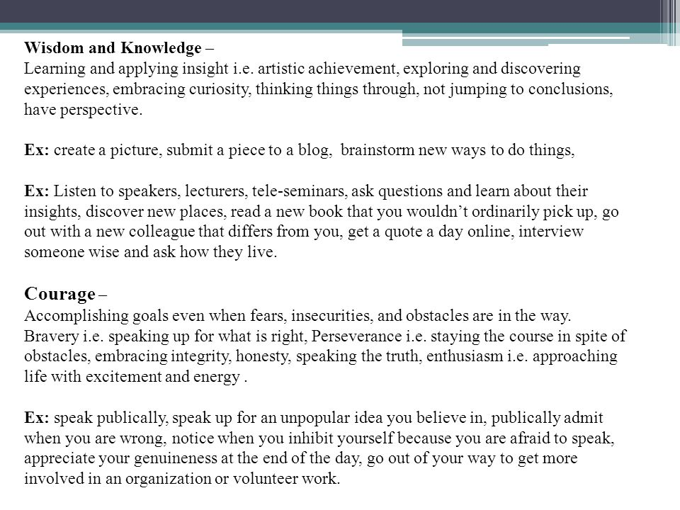 Wisdom and Knowledge – Learning and applying insight i.e. artistic achievement, exploring and discovering experiences, embracing curiosity, thinking t