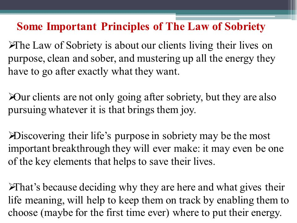  The Law of Sobriety is about our clients living their lives on purpose, clean and sober, and mustering up all the energy they have to go after exact