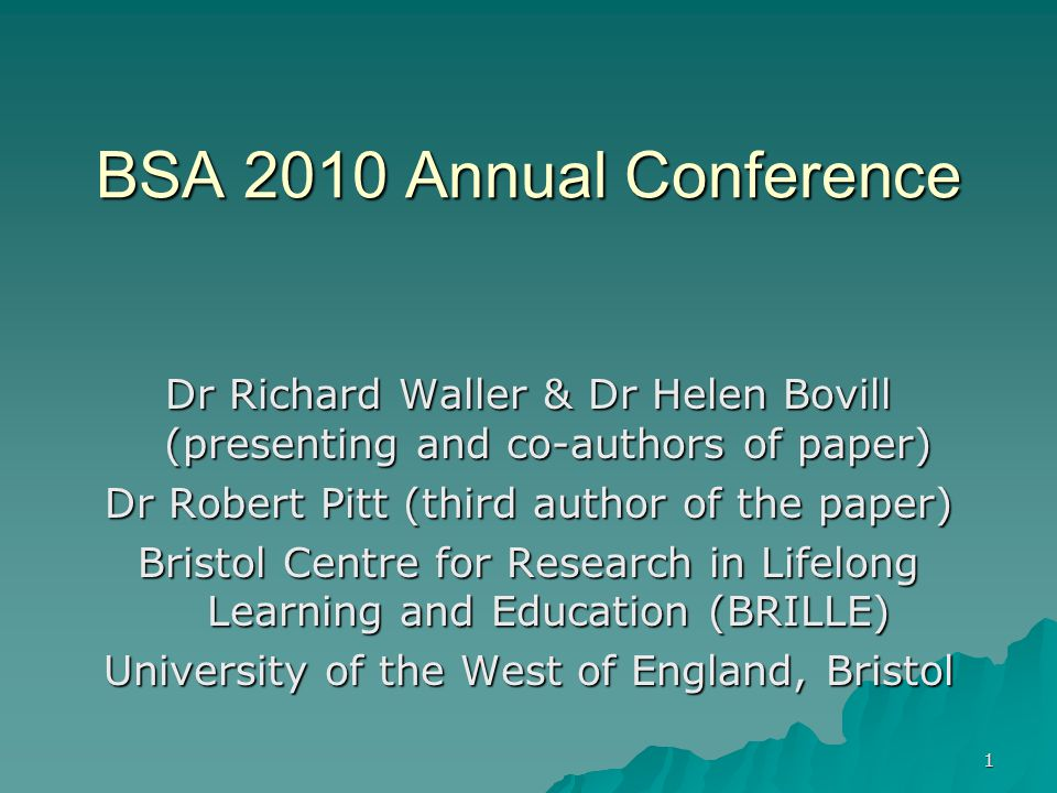 1 BSA 2010 Annual Conference Dr Richard Waller & Dr Helen Bovill (presenting and co-authors of paper) Dr Robert Pitt (third author of the paper) Brist