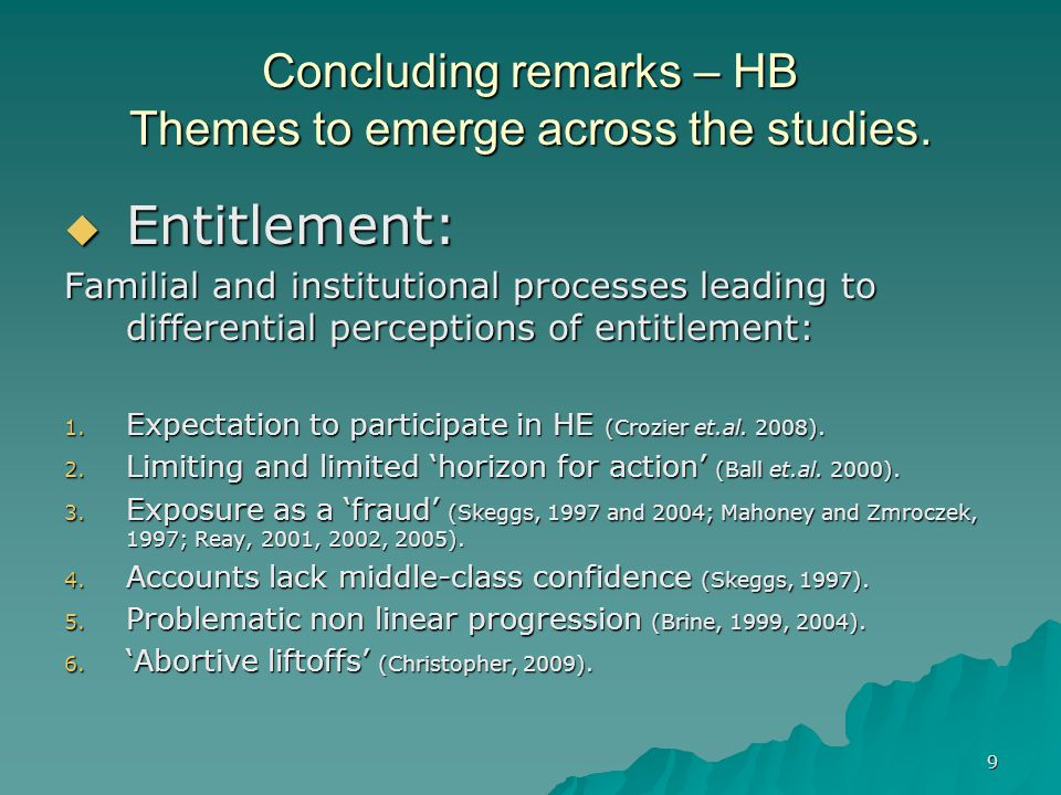 9 Concluding remarks – HB Themes to emerge across the studies.  Entitlement: Familial and institutional processes leading to differential perceptions