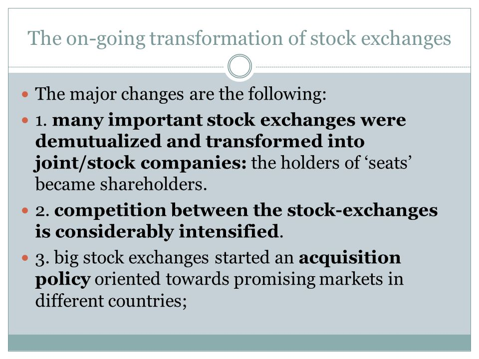 The on-going transformation of stock exchanges The major changes are the following: 1.