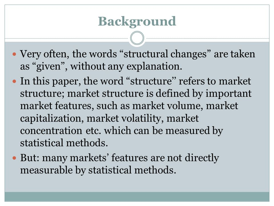 Background Very often, the words structural changes are taken as given , without any explanation.