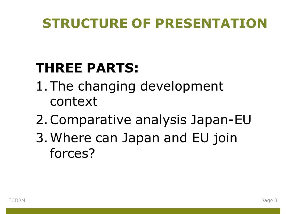 THREE PARTS: 1.The changing development context 2.Comparative analysis Japan-EU 3.Where can Japan and EU join forces.