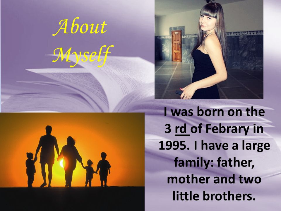 About Myself I was born on the 3 rd of Febrary in 1995.
