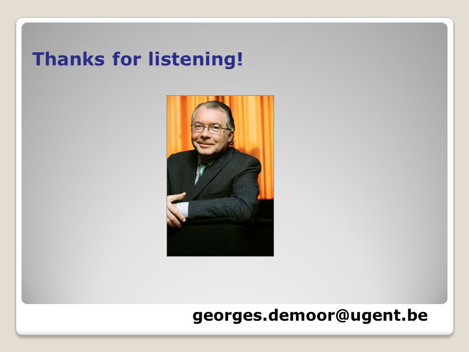 Thanks for listening! georges.demoor@ugent.be