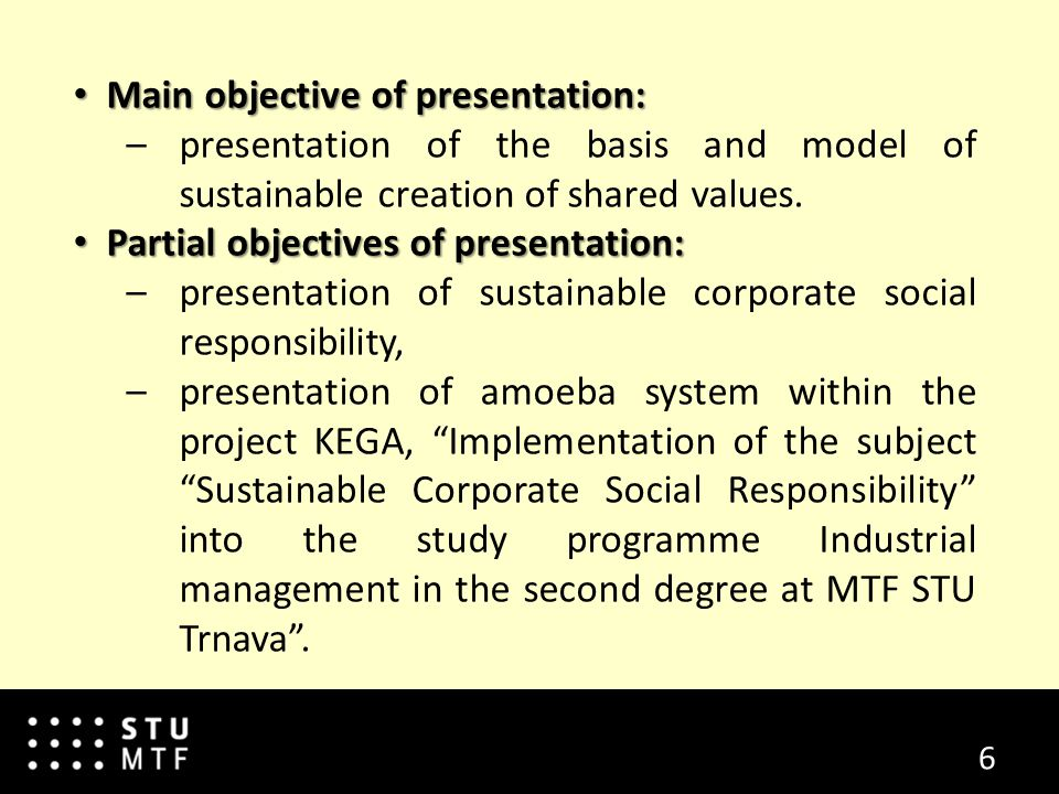 6 Main objective of presentation: Main objective of presentation: –presentation of the basis and model of sustainable creation of shared values.