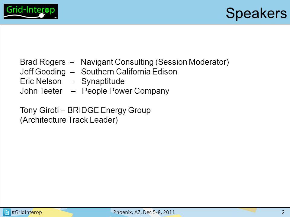 #GridInteropPhoenix, AZ, Dec 5-8, 20112 Brad Rogers – Navigant Consulting (Session Moderator) Jeff Gooding – Southern California Edison Eric Nelson –