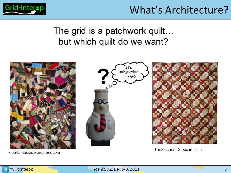#GridInteropPhoenix, AZ, Dec 5-8, 20113 What's Architecture? Fiberfantasies.wordpress.com TheStitchersCupboard.com The grid is a patchwork quilt… but