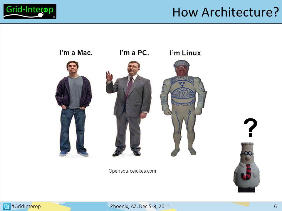 #GridInteropPhoenix, AZ, Dec 5-8, 20116 How Architecture? Opensourcejokes.com I'm a Mac.I'm a PC. I'm Linux ?