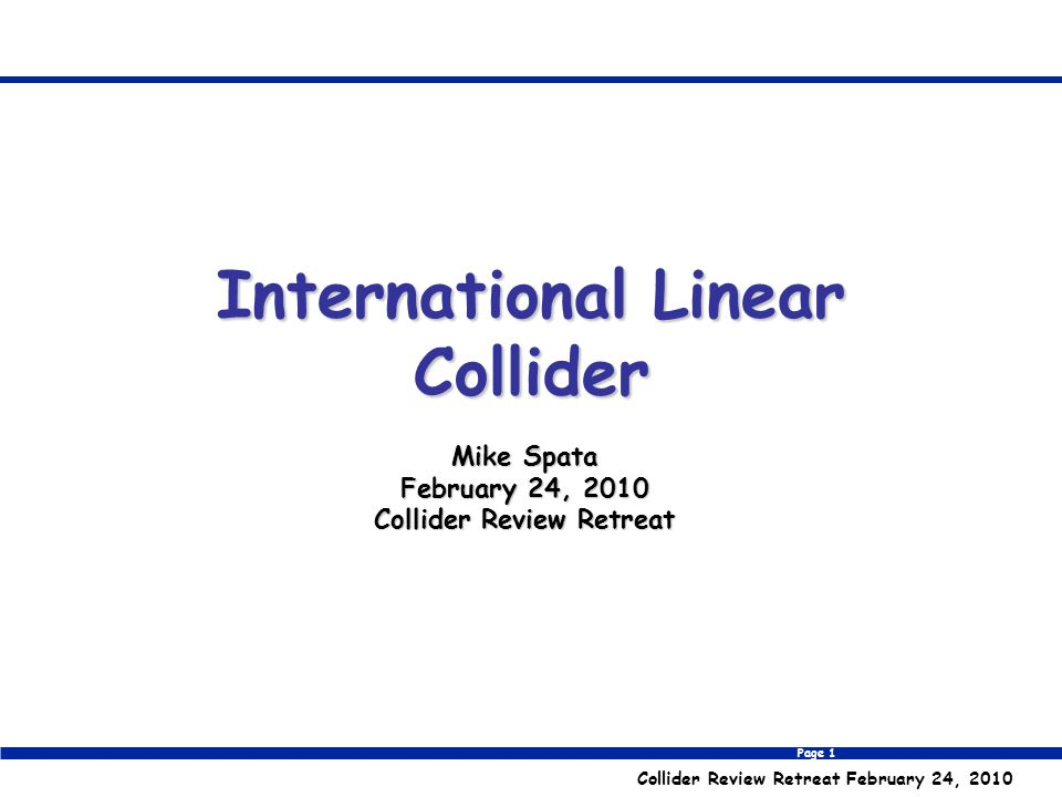 Page 2 Collider Review Retreat February 24, 2010 Outline Big Picture Upgrade Path Main Parameter Space Electron Injector Damping Rings Damping Ring to Linac Beamline Linac Positron Source Beam Delivery System Interaction Region SiD, LDC, GLD, 4 th Detector Concepts Detector Parameters