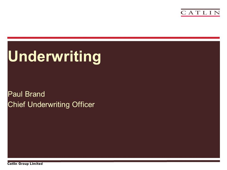 Catlin Group Limited Underwriting Paul Brand Chief Underwriting Officer