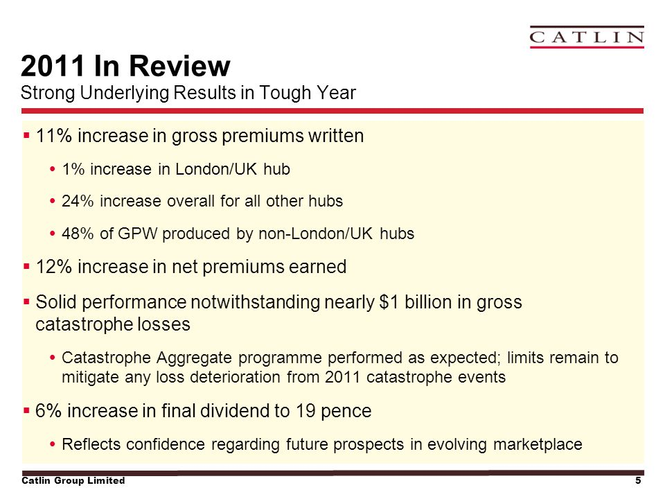Catlin Group Limited5 2011 In Review Strong Underlying Results in Tough Year  11% increase in gross premiums written  1% increase in London/UK hub 