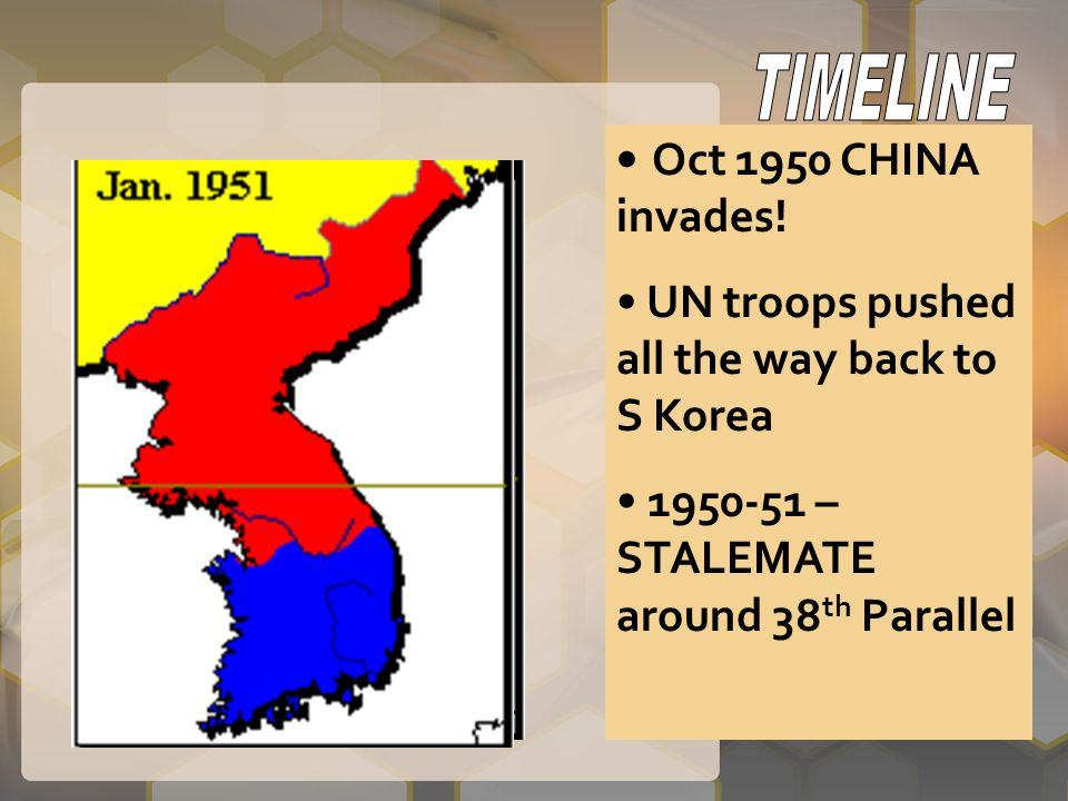 Oct 1950 CHINA invades! UN troops pushed all the way back to S Korea 1950-51 – STALEMATE around 38 th Parallel
