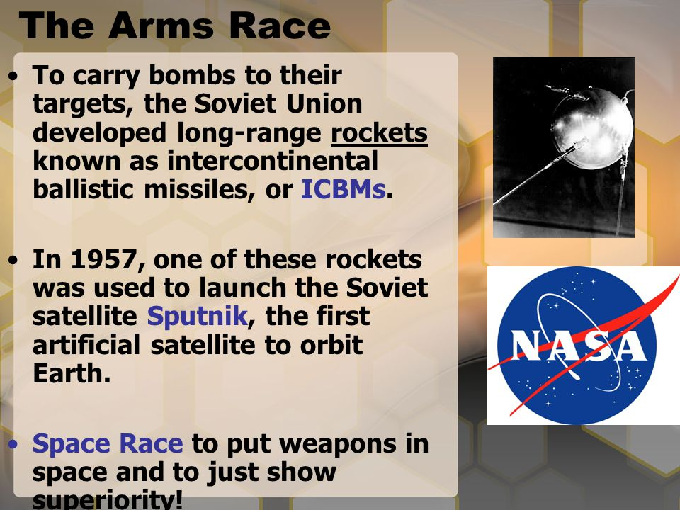 The Arms Race To carry bombs to their targets, the Soviet Union developed long-range rockets known as intercontinental ballistic missiles, or ICBMs. I