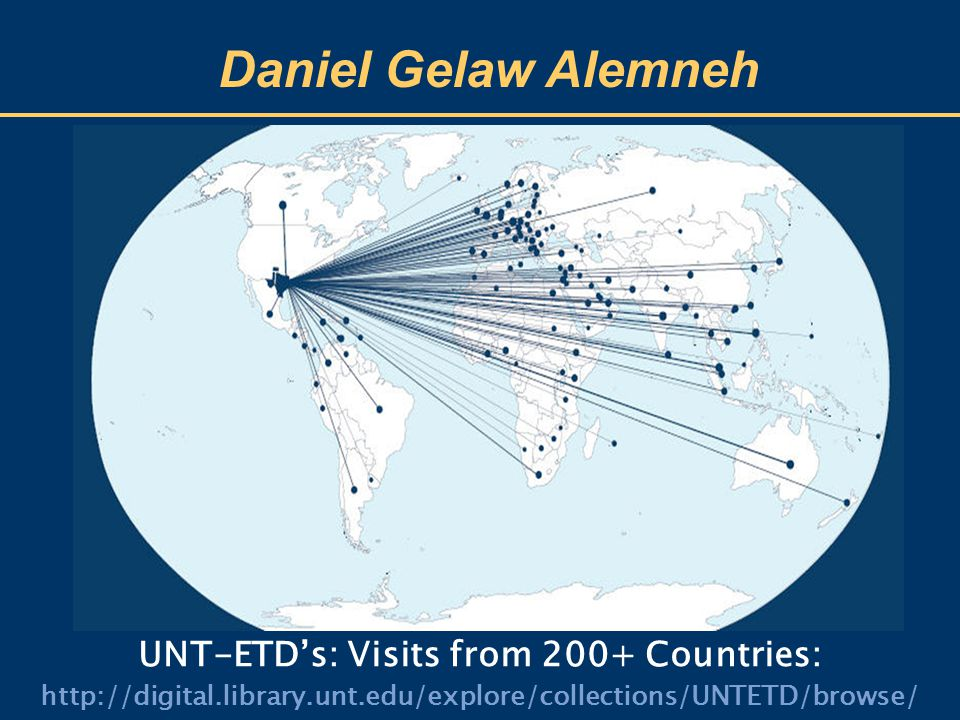 Daniel Gelaw Alemneh UNT-ETD's: Visits from 200+ Countries: http://digital.library.unt.edu/explore/collections/UNTETD/browse/