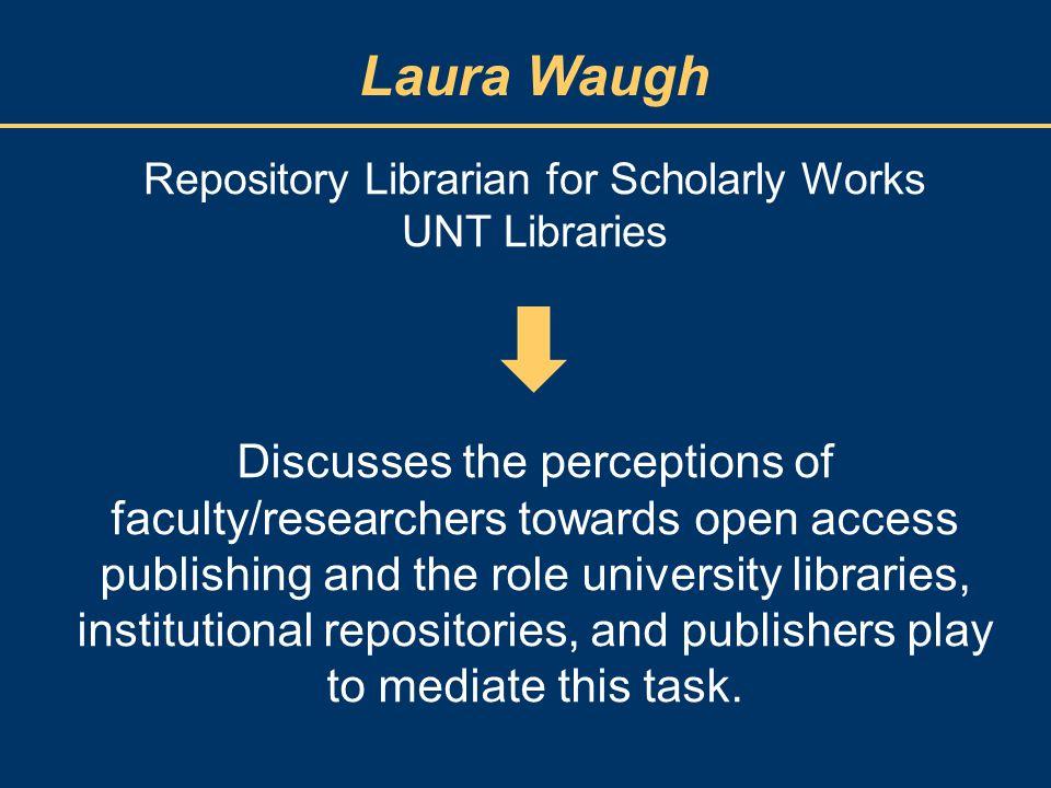 Laura Waugh digital.library.unt.edu/scholarlyworks library.unt.edu/scholarly-works digital.library.unt.edu/datarepository