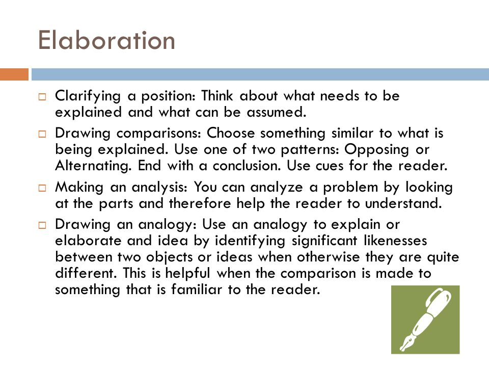 Elaboration  Clarifying a position: Think about what needs to be explained and what can be assumed.  Drawing comparisons: Choose something similar t