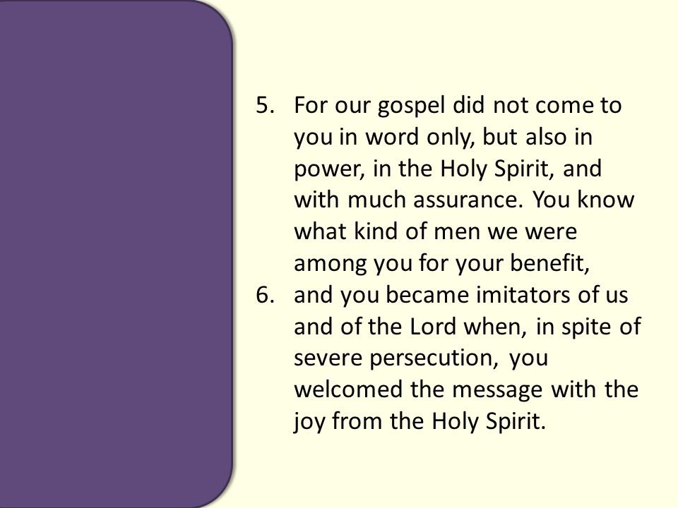 5.For our gospel did not come to you in word only, but also in power, in the Holy Spirit, and with much assurance.