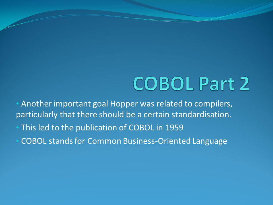 Another important goal Hopper was related to compilers, particularly that there should be a certain standardisation.