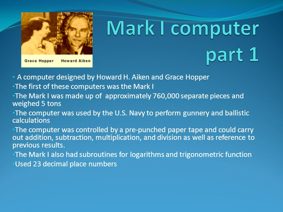 Data in the Mark I was stored and counted mechanically using 3,000 decimal storage wheels, 1,400 rotary dial switches, and 500 miles of wire The machine was classified as a relay computer due to its electromagnetic relays All of its output was displayed on an electric typewriter By today's standards the Mark I was slow, since it required between 3 to 5 seconds to perform a multiplication operation
